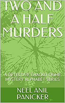 TWO AND A HALF MURDERS: A DETECTIVE CHACKO CRIME MYSTERY ALPHABET SERIES by [NEEL ANIL PANICKER]