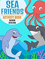 Sea Friends Activity Book: The Perfect Book for Never-Bored Kids. A Funny Workbook with Word Search, Rewriting Dots Exercises, Word to Picture Matching, Spelling and Writing Games For Learning and More! Great Gift for Kids and Toddles
