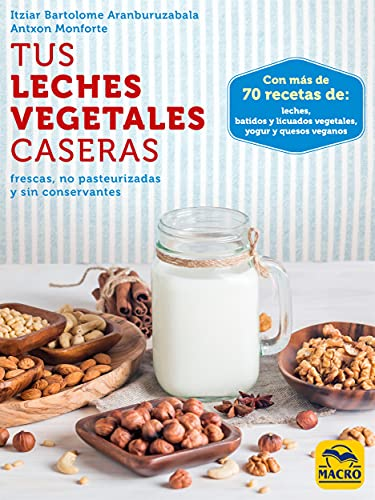 Tus Leches Vegetales Caseras: frescas, no pasteurizadas y sin conservantes (Cocinar Naturalmente nº...