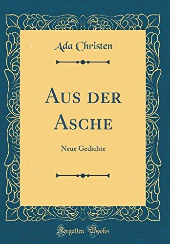 Aus der Asche: Neue Gedichte (Classic Reprint)