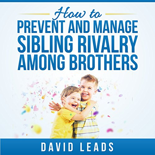 How to Prevent and Manage Sibling Rivalry Among Brothers audiobook cover art
