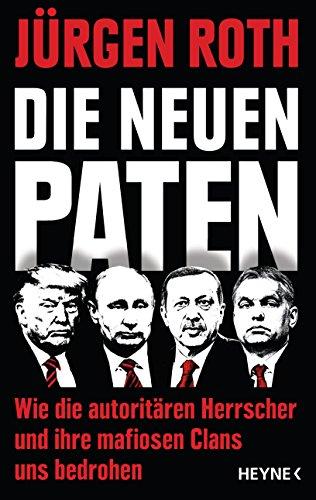 Die Neuen Paten Trump Putin Erdogan Orban Co Wie Die Autoritaren Herrscher Und Ihre Mafiosen Clans Uns Bedrohen Ebook Roth Jurgen Amazon De Kindle Shop