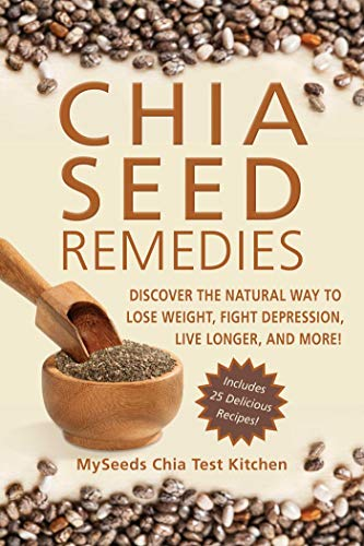 Chia Seed Remedies: Use These Ancient Seeds to Lose Weight, Balance Blood Sugar, Feel Energized, Slow Aging, Decrease Inflammation, and More! (English Edition)