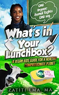 What's In Your Lunch Box?: A Vegan Kids Guide To Healthy Compassionate Eating