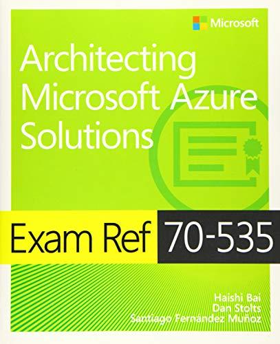 Exam Ref 70-535 Architecting Microsoft Azure Solutions