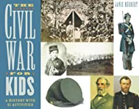 The Civil War for Kids: A History With 21 Activities