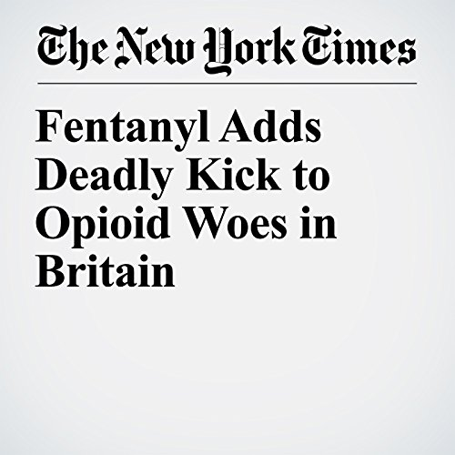 Fentanyl Adds Deadly Kick to Opioid Woes in Britain copertina