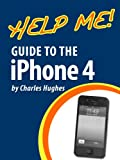 Help Me! Guide to the iPhone 4: Step-by-Step User Guide for the Fourth Generation iPhone (English Edition)