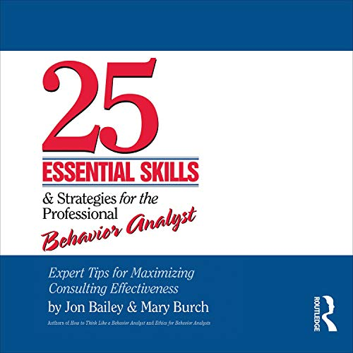 25 Essential Skills and Strategies for the Professional Behavior Analyst Audiobook By Jon Bailey, Mary Burch cover art