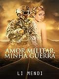 Amor Militar, Minha Guerra (Missão Amor Livro 1)