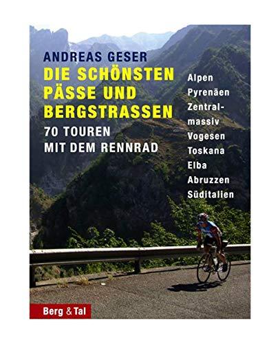 Die schönsten Pässe und Bergstrassen von den Alpen bis zu den Pyrenäen: 70 Touren mit dem Rennrad