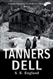 Tanners Dell: Darkly Disturbing Occult Horror (A Darkly Disturbing Occult Horror Trilogy - Book 2, Band 2) - Sarah England