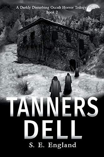 Tanners Dell: Darkly Disturbing Occult Horror: 2 (A Darkly Disturbing Occult Horror Trilogy - Book 2)