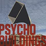 Psycho Buildings: Artists Take On Architecture: Architecture by Artists