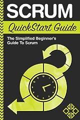 Scrum QuickStart Guide: A Simplified Beginner's Guide To Mastering Scrum Paperback