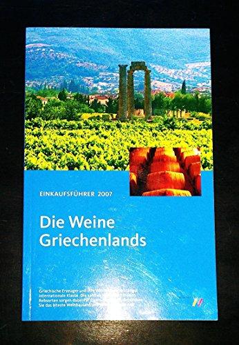 Einkaufsführer Die Weine Griechenlands: Griechische Erzeuger und ihre Weine beweisen längst internationale Klasse. Die zahlreichen autochthonen ... älteste Weinbauland und seine Genüsse neu!