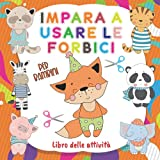 Impara a usare le forbici per bambini : Libro delle attività: 36 graziosi animali per imparare a tagliare, incollare e colorare