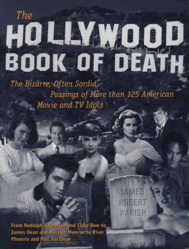 The Hollywood Book of Death: The Bizarre, Often Sordid, Passings of More than 125 American Movie and TV Idols (English Edition)