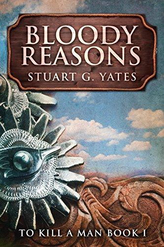 Bloody Reasons: A Western (To Kill A Man Book 1) by [Stuart G. Yates, Lorna Read]