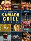 The Essential Kamado Grill Cookbook: 500 Quick and Easy Recipes to Master Grilling, Smoking, Roasting, and More (English Edition)
