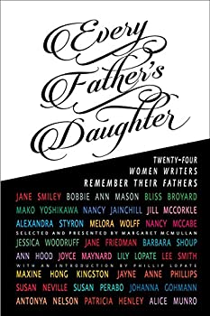 Every Father's Daughter: Twenty-Four Women Writers Remember Their Fathers 1620540134 Book Cover