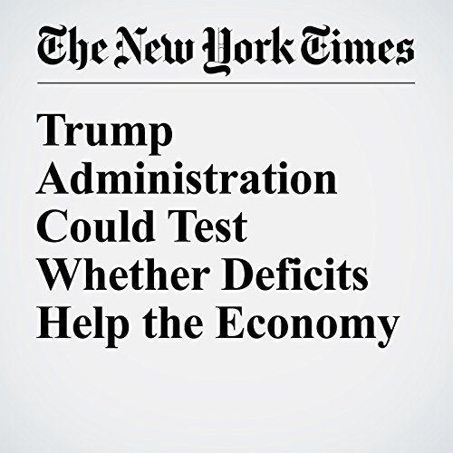 Trump Administration Could Test Whether Deficits Help the Economy cover art