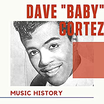 """Dave """"Baby"""" Cortez - Music History"""
