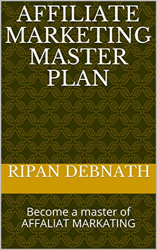 AFFILIATE MARKETING MASTER PLAN: Become a master of AFFALIAT MARKATING (English Edition)