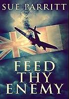 Feed Thy Enemy: Premium Hardcover Edition