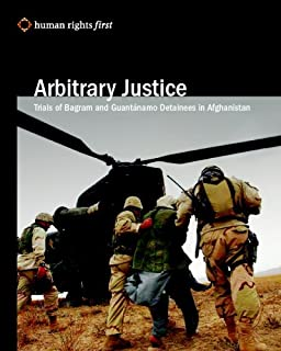 Arbitrary Justice: Trial Of Guantanamo And Bagram Detainees In Afghanistan