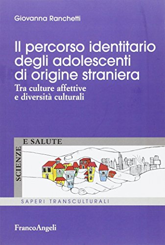 Il percorso identitario degli adolescenti di origine straniera. Tra culture affettive e diversità culturali