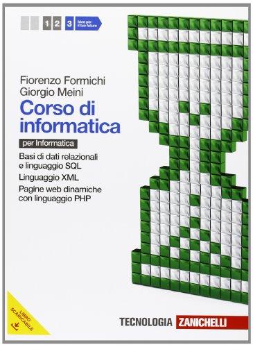 Corso di informatica. Per le Scuole superiori. Con espansione online. Basi di dati relazionali e linguaggio SQL-Linguaggi XML e JSON. Programmazione web lato server in linguaggio PHP (Vol. 3)