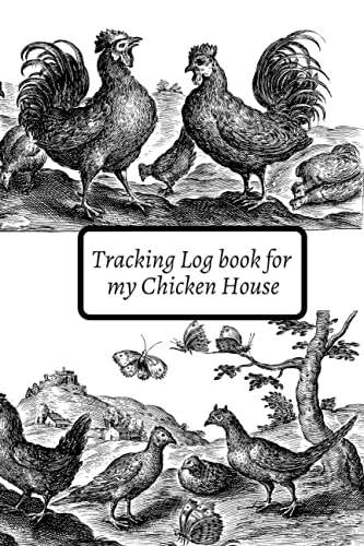 Tracking Log book for my Chicken House: Perfect for keeping track of the day-to-day life of a hen house | Keeping track of my hen house to complete