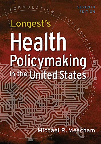 Compare Textbook Prices for Longest's Health Policymaking in the United States, Seventh Edition Seventh edition Edition ISBN 9781640552111 by Meacham, Michael R.