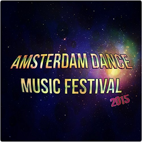 Amsterdam Dance Music Festival 2015 (60 Songs Stereosonic Party Show Nightday True Dance Greatest Hits Club DJ Sessions)