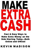 Make Extra Cash: Fast & Easy Ways to Make Extra Money on the Side Starting Today...Both Online and Offline!