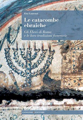 Le catacombe ebraiche: Gli Ebrei di Roma e le loro tradizioni funerarie