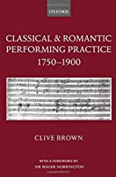Classical and Romantic Performing Practice 1750-1900 by Clive Brown(2004-05-20)