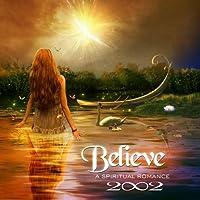 Believe - A Spiritual Romance by 2002 (2012-10-16)