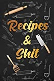 Recipes & Shit: Funny Golden Blank Recipe Journal Book to Write In Favorite Recipes and Notes. Cute Personalized Empty Cookbook Gift for Baking and ... for Special Recipes and Notes. (Nifty Gifts)
