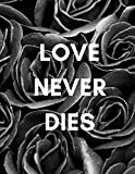 Love Never Dies: Grieving Mindfully Journal (Memorial/Bereavement/Funeral Gifts/Presents To Support a Loved One/Best Friend/Family Member) (For Men/Women, 100 Pages)