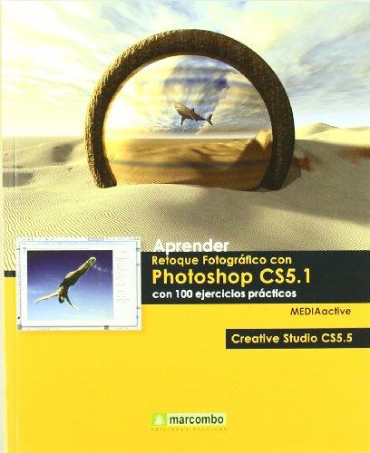 Aprender Retoque Fotográfico con Photoshop CS5.1 con 100 ejercicios prácticos (APRENDER...CON 100 EJERCICIOS PRÁCTICOS)