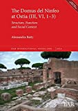 The Domus del Ninfeo at Ostia (III, VI, 1-3): Structure, Function and Social Context (2909) (BAR International)
