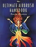The Ultimate Airbrush Handbook (Crafts Highlights)...