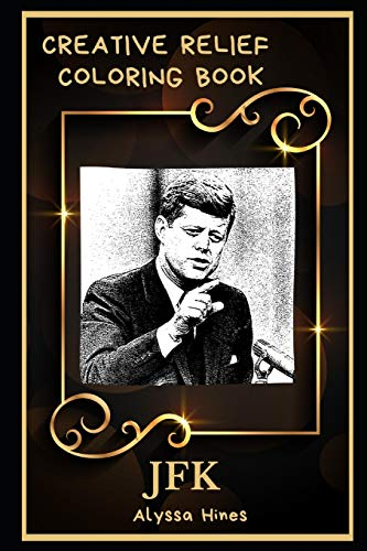 JFK Creative Relief Coloring Book: Powerful Motivation and Success, Calm Mindset and Peace Relaxing Coloring Book for Adults (JFK Creative Relief Coloring Books, Band 0)