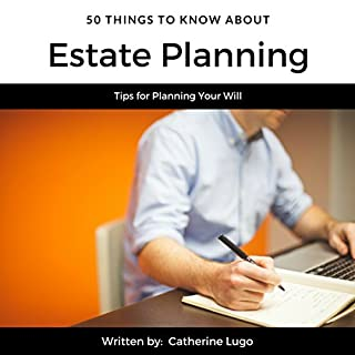50 Things to Know About Estate Planning: Tips for Planning Your Will                   By:                                                                                                                                 Catherine Lugo,                                                                                        50 Things To Know                               Narrated by:                                                                                                                                 Trevor Clinger                      Length: 36 mins     8 ratings     Overall 4.0
