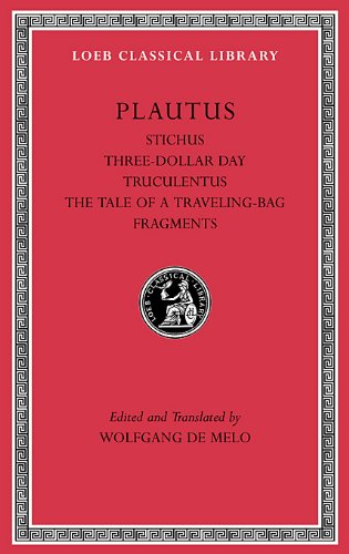 Stichus. Three-Dollar Day. Truculentus. The Tale of a Traveling-Bag. Fragments (Loeb Classical Library, Band 328)