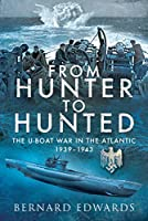 From Hunter to Hunted: The U-Boat War in the Atlantic, 1939–1943