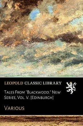 "Tales From ""Blackwood."" New Series, Vol. V. [Edinburgh]"