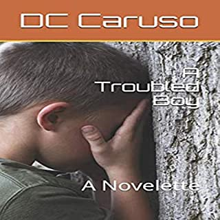 A Troubled Boy     A Novelette              By:                                                                                                                                 DC Caruso                               Narrated by:                                                                                                                                 Cira Larkin                      Length: 57 mins     Not rated yet     Overall 0.0